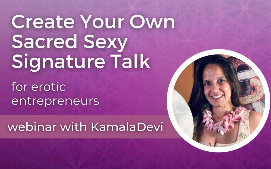 Free Webinar: Create Your Own Sacred Sexy Signature Talk in 7 Easy Steps